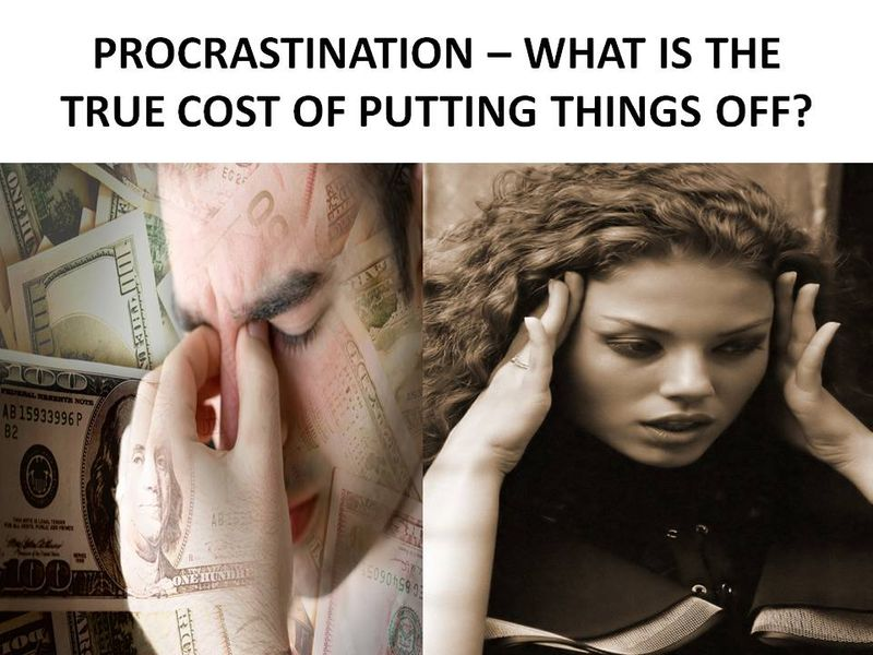 PROCRASTINATION – THE TRUE COST